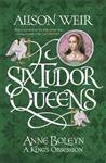 Six Tudor Queens: Anne Boleyn, A King's Obsession