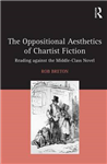 The Oppositional Aesthetics of Chartist Fiction: Reading against the Middle-Class Novel