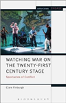 Watching War on the Twenty-First Century Stage: Spectacles of Conflict