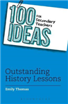 100 Ideas for Secondary Teachers: Outstanding History Lesson