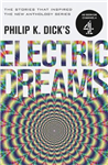 Philip K. Dick\'s Electric Dreams: Volume 1: The stories which inspired the hit Channel 4 series