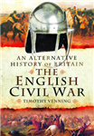 An Alternative History of Britain: The English Civil War