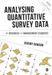 Analysing Quantitative Survey Data for Business and Manageme