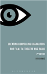 Creating Compelling Characters for Film, TV, Theatre and Rad