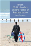 British Multiculturalism and the Politics of Representation