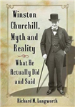 Winston Churchill, Myth and Reality: What He Actually Did and Said