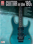 Play It Like It Is: Guitar In The \'80s