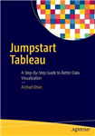 Jumpstart Tableau: A Step-By-Step Guide to  Better Data Visualization
