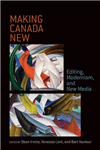 Making Canada New: Editing, Modernism,  and New Media