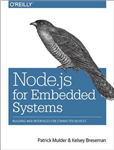 Node.js for Embedded Systems: Using Web Technologies to Build Connected Devices