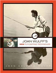 Joan Wulff\'s New Fly-Casting Techniques