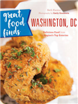 Great Food Finds Washington, DC: Delicious Food from the Region\'s Top Eateries