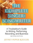 The Complete Singer Songwrite Troubadours Guide Bam Bk: A Troubadour\'s Guide to Writing, Performing, Recording, and Business