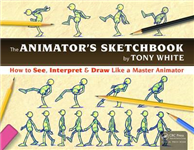 The Animator\'s Sketchbook: How to See, Interpret & Draw Like a Master Animator