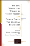 Life, Works, and Witness of Tsehay Tolessa and Gudina Tumsa,