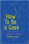 How to Be a Geek - Essays on Software Culture