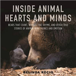Inside Animal Hearts and Minds: Bears That Count, Goats That Surf, and Other True Stories of Animal Intelligence and Emotion