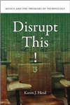 Disrupt This!: MOOCs and the Promises of Technology