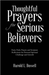 Thoughtful Prayers for Serious Believers: Forty Daily Prayers and Scripture Reflections for Personal Spiritual Challenge and Growth