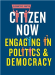 Citizen Now: Engaging in Politics and Democracy