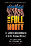 The Full Monty: The Complete Book and Lyrics of the Hit Broadway Musical