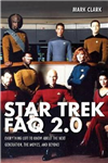 Star Trek FAQ 2.0 (Unofficial and Unauthorized): Everything Left to Know About the Next Generation  the Movies and Beyond