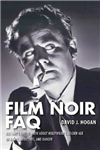 Film Noir FAQ: All That\'s Left to Know About Hollywood\'s Golden Age of Dames, Detectives and Danger