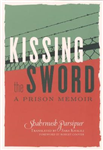 Kissing The Sword: My Prison Years in Iran