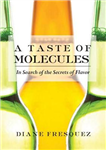 Taste Of Molecules: In Search of the Secrets of Flavor