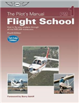 The Pilot\'s Manual: Flight School: How to Fly Your Airplane Through All the FAR/JAR Maneuvers