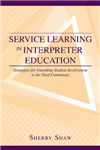 Service Learning in Interpreter Education: Strategies for Extending Student Involvement in the Deaf Community