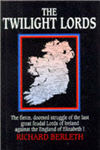 Twilight Lords: The Fierce Doomed Struggle of the Last Great Feudal Lords of Ireland Against the England of Elizabeth I