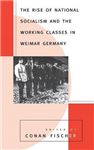 The Rise of National Socialism and the Working Classes in Weimar Germany