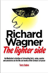 Richard Wagner: The Lighter Side