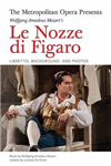 The Metropolitan Opera Presents: Wolfgang Amadeus Mozart\'s Le Nozze di Figaro: Libretto, Background and Photos