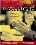 World Cafe: Shaping Our Futures Through Conversations That M