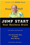 Jump Start Your Business Brain: Scientific Ideas and Advice That Will Immediately Double Your Business Success Rate