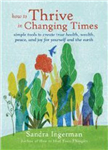 How to Thrive in Changing Times: Simple Tools to Create True Health, Wealth, Peace and Joy for Yourself and the Earth