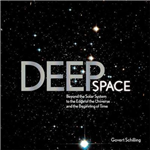 Deep Space: Beyond the Solar System to the End of the Universe and the Beginning of Time