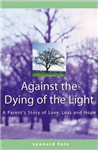 Against the Dying of the Light: A Parents Story of Love Loss and Hope