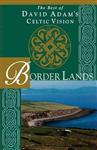 Border Lands: The Best of David Adam\'s Celtic Vision