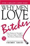 Why Men Love Bitches: From Doormat to Dreamgirl-A Woman\'s Guide to Holding Her Own in a Relationship