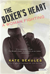 The Boxer\'s Heart: A Woman Fighting