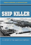 Ship Killer: A History of the American Torpedo