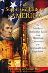 Suppressed Histroy of America: The Murder of Meriwether Lewis and the Mysterious Discoveries of the Lewis and Clark Expedition
