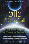 2012: A Clarion Call: Your Soul\'s Purpose in Conscious Evolution