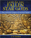 Land of the Fallen Star Gods: The Celestial Origins of Ancient Egypt