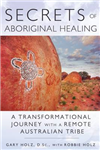 Secrets of Aboriginal Healing: A Physicist\'s Journey with a Remote Australian Tribe