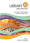 Library 2.0 and Beyond: Innovative Technologies and Tomorrow\'s User