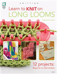Learn to Knit on Long Looms: 12 Projects: Beginner to Intermediate